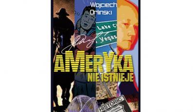 """""""Ameryka nie istnieje"""" Wojciecha Orlińskiego"""